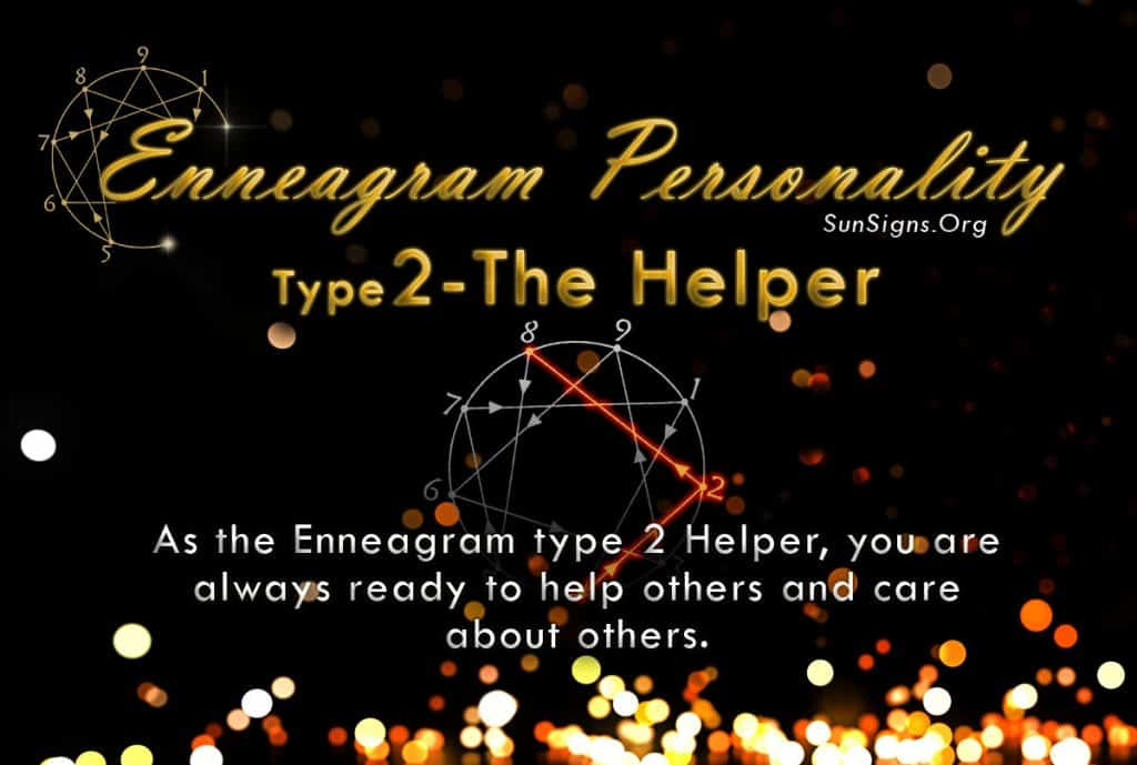 As the very name of the Enneagram type 2 Helper indicates, you are always ready to help others
