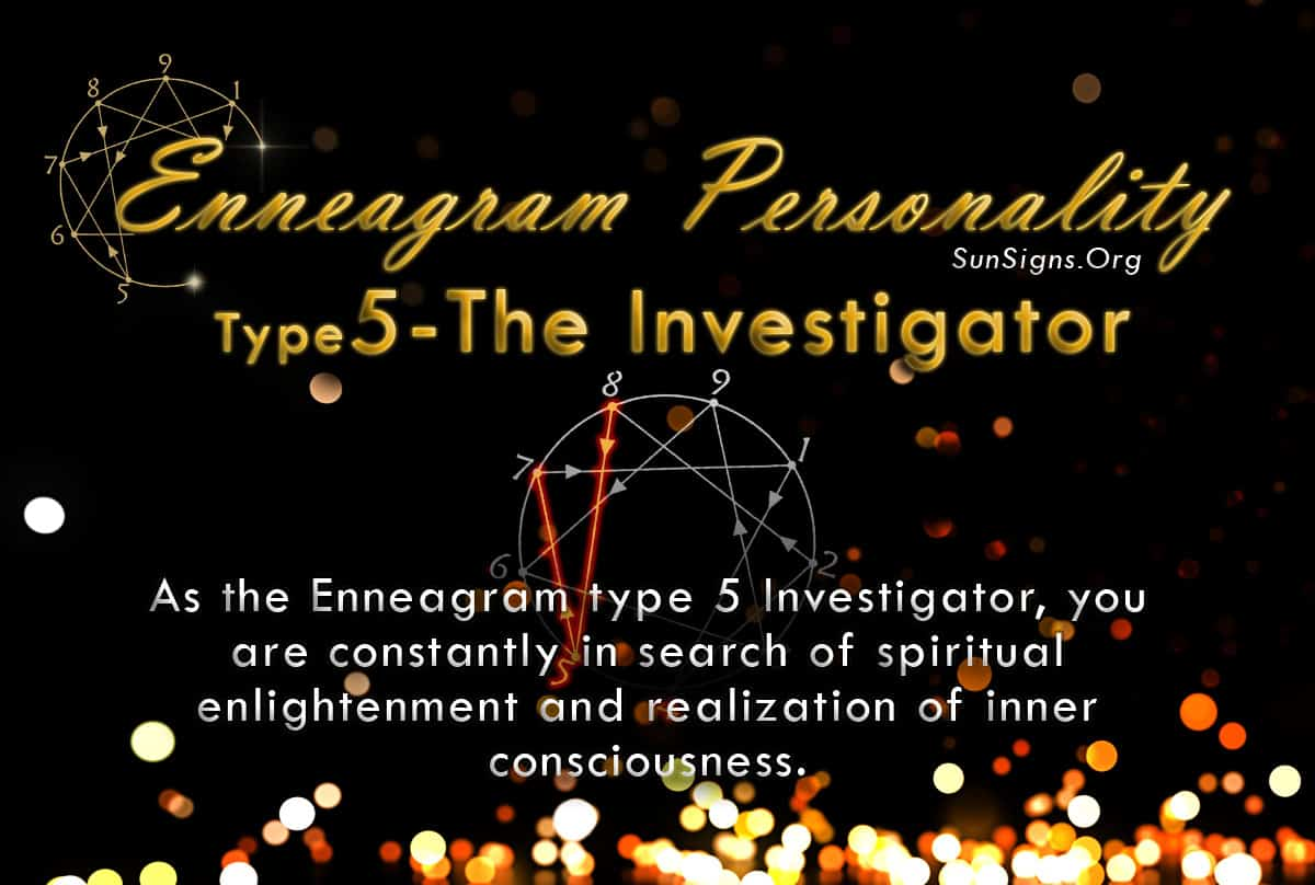 As a person, the Enneagram type 5 Investigator are constantly in search of spiritual enlightenment