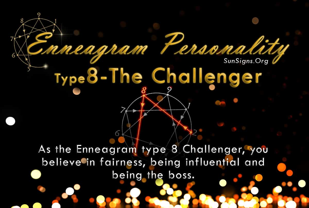 an Enneagram type 8 Challenger, you believe in fairness, being influential and being the boss