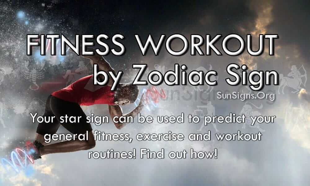 did you know that your star sign can be used to predict your general fitness, exercise and workout routines