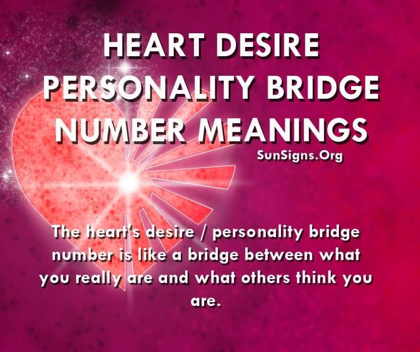 The heart's desire / personality bridge number is like a bridge between what you really are and what others think you are.