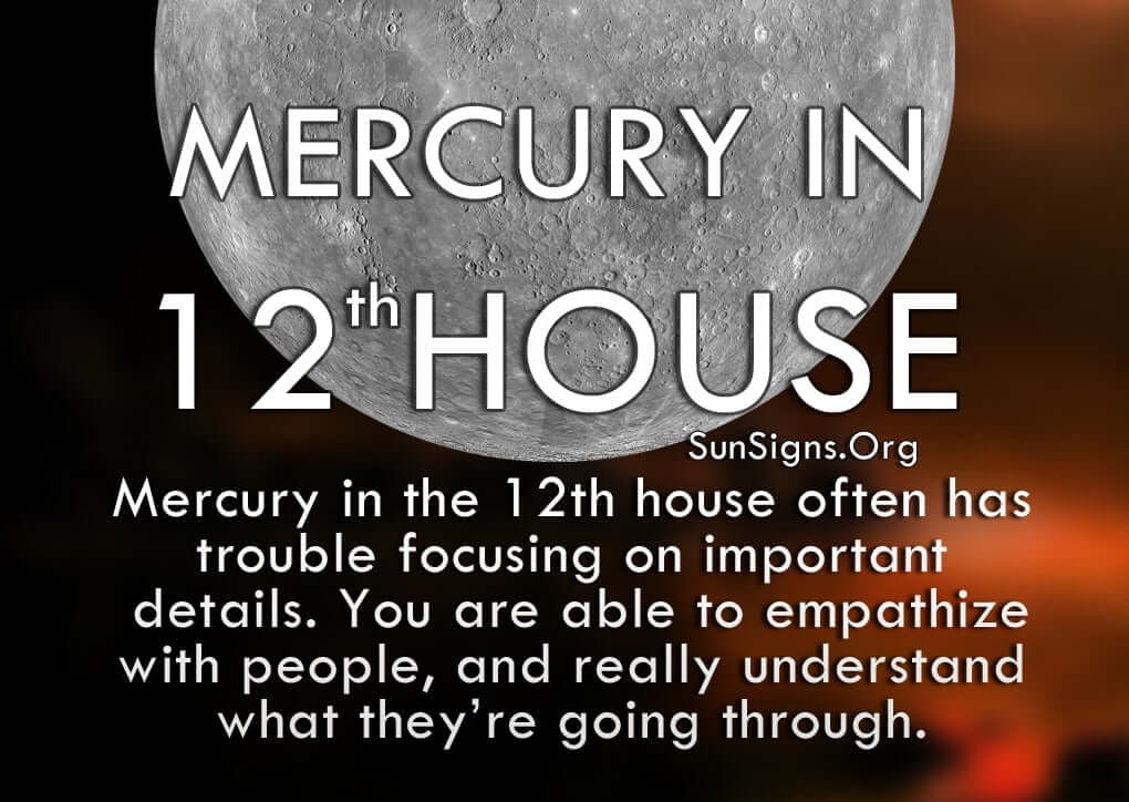 Mercury In 12th House. Mercury in the 12th house often has trouble focusing on important details. You are able to empathize with people, and really understand what they're going through.