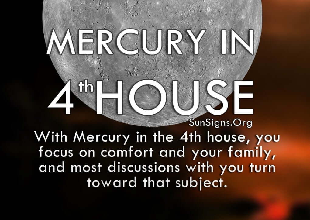 Mercury In 4th House. With Mercury in the 4th house, you focus on comfort and your family, and most discussions with you turn toward that subject.