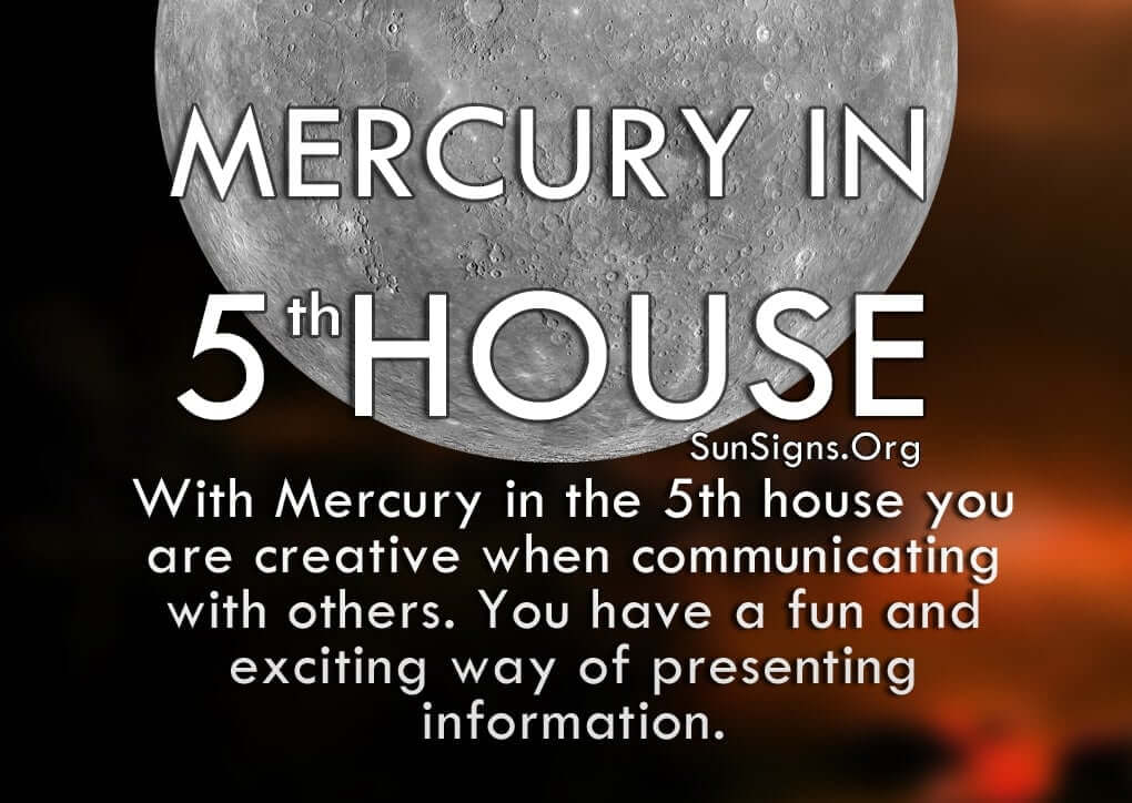 Mercury In 5th House. With Mercury in the 5th house you are creative when communicating with others. You have a fun and exciting way of presenting information.