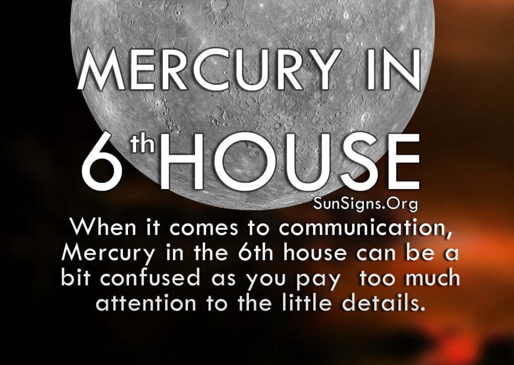 Mercury In 6th House. When it comes to communication, Mercury in the 6th house can be a bit confused as you pay too much attention to the little details.