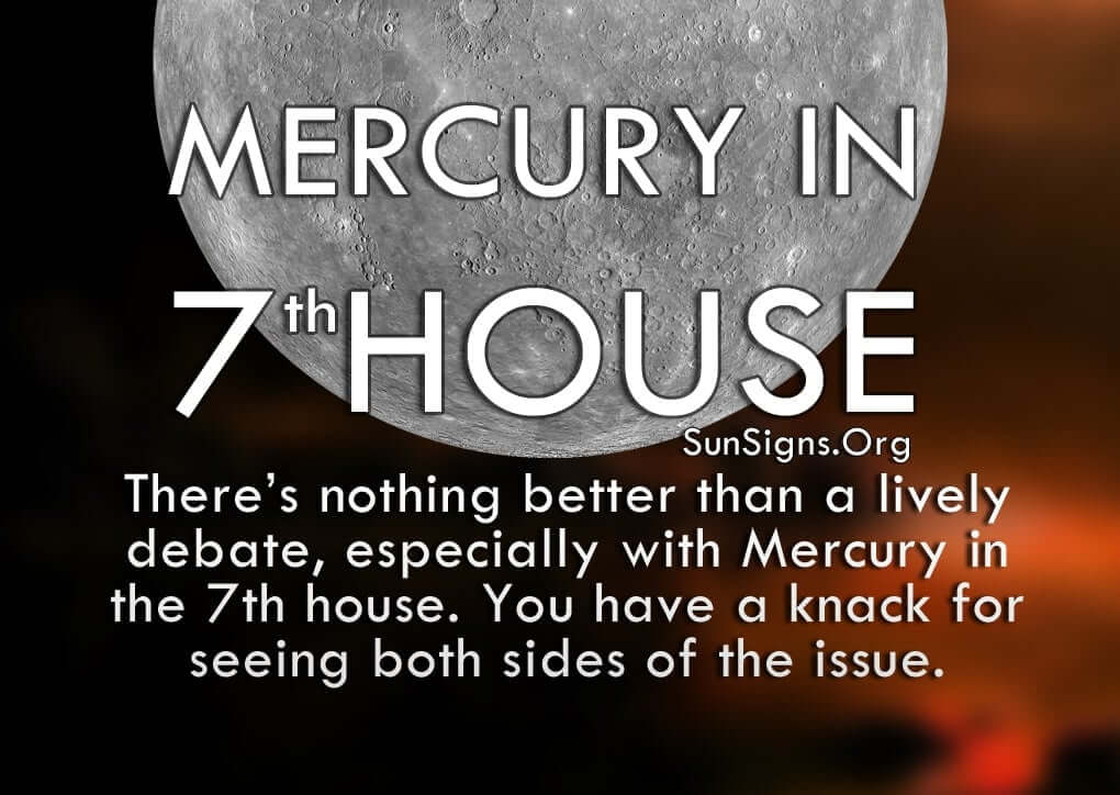 Mercury In 7th House. There's nothing better than a lively debate, especially with Mercury in the 7th house. You have a knack for seeing both sides of the issue.