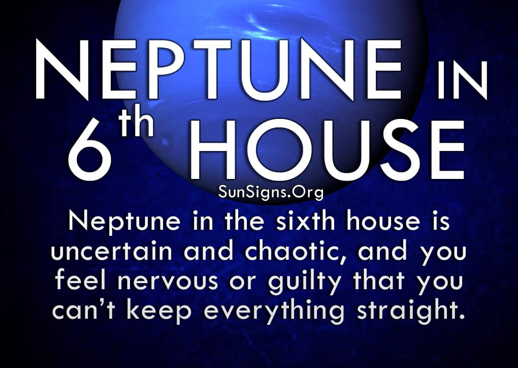 Neptune in the 6th house is uncertain and chaotic