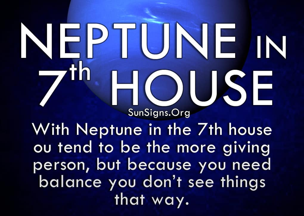 Neptune in 7th house are very accommodating