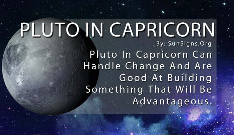 Pluto In Capricorn Can Handle Change And Are Good At Building Something That Will Be Advantageous.