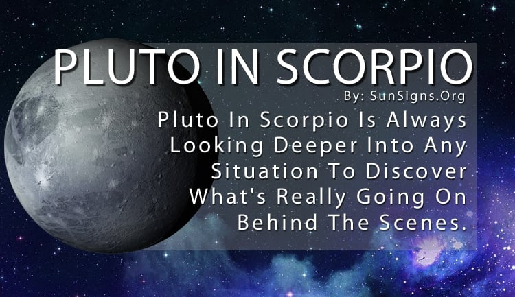 Pluto In Scorpio Is Always Looking Deeper Into Any Situation To Discover What's Really Going On Behind The Scenes.
