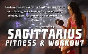 As a Sagittarius, you luck out with exercise because you are high energy with a great metabolism.