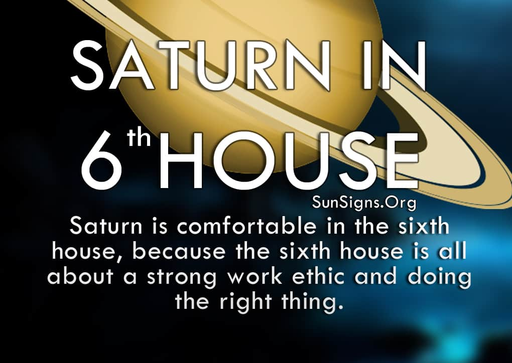 Saturn In 6th House. Saturn is comfortable in the sixth house, because the sixth house is all about a strong work ethic and doing the right thing.