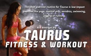 Anything that would keep the Taurus centered and focused, such as yoga or martial arts, is a good start.