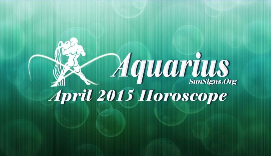 April 2015 Aquarius Horoscope predicts that personal ambitions and self-will will dominate