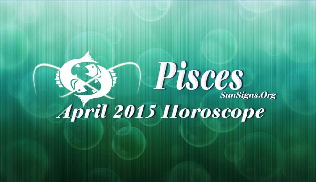 April 2015 Pisces Horoscope forecasts that that you will be independent in your actions