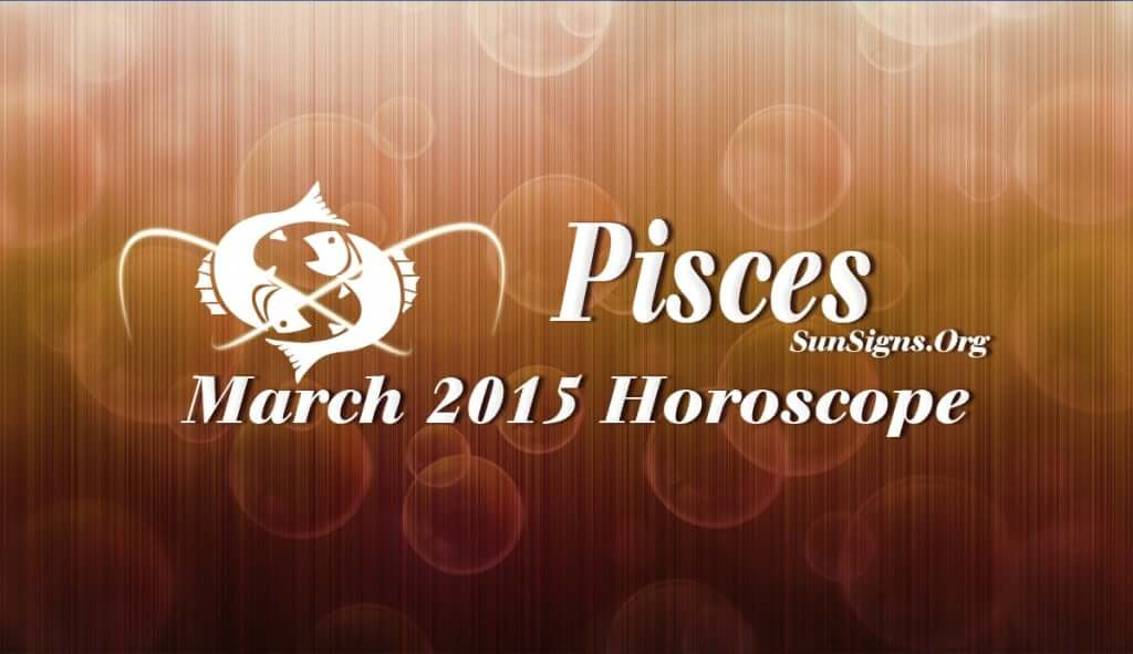 Pisces March 2015 Horoscope predictions foretell that you should be aggressive and independent in the pursuit of your targets