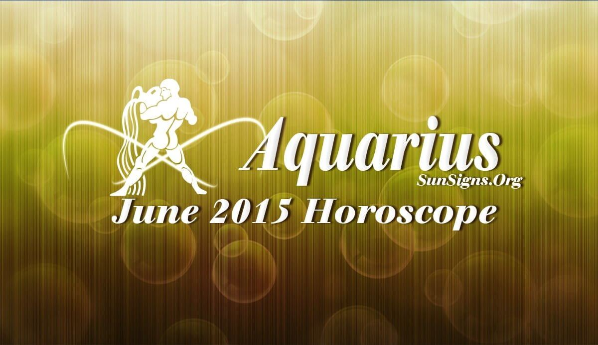 Aquarius June 2015 Horoscope foretells that home and emotional feelings are in focus this month