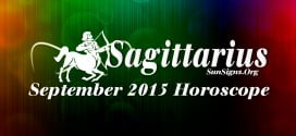 Sagittarius September 2015 Horoscope forecasts that self-will and determination to achieve your objectives will prevail over social charm and interaction with others