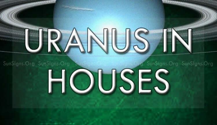 Uranus in houses encourages change