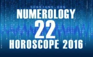 22 numerology horoscope 2016