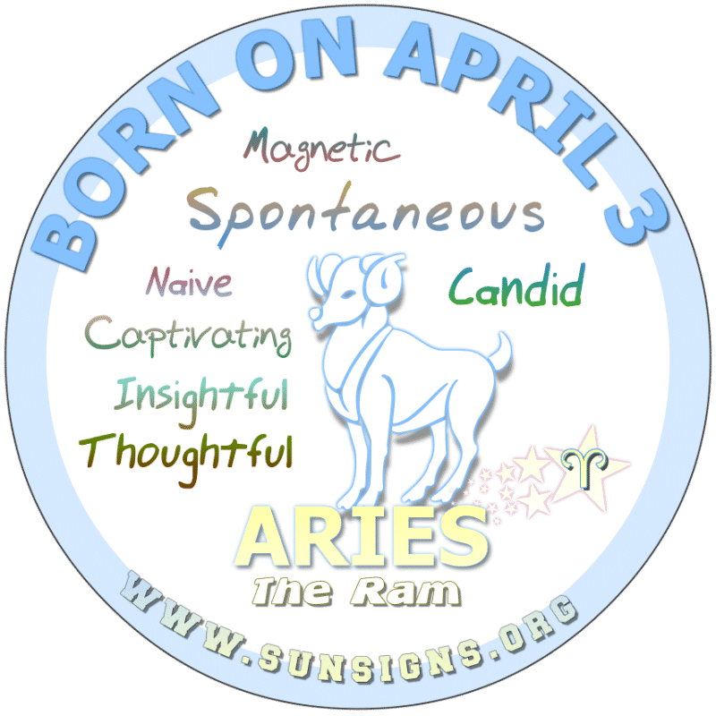 IF YOUR BIRTHDAY IS ON April 3rd, people look up to you. You are very thoughtful and kind. Sadly, Aries, some people will take advantage of you. You love to spoil your friends and family but you need to control your spending. Additionally, those born today are smart people.