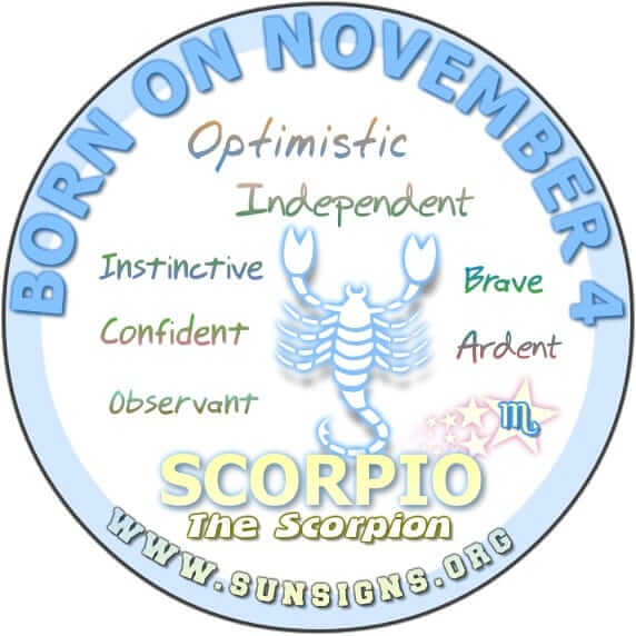 IF YOUR BIRTHDAY IS ON November 4, you are an intelligent Scorpio who loves to talk!