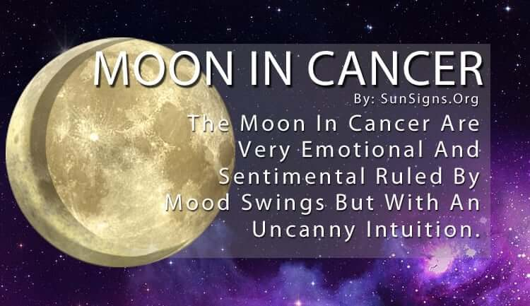 The Moon In Cancer Are Very Emotional And Sentimental Ruled By Mood Swings But With An Uncanny Intuition.