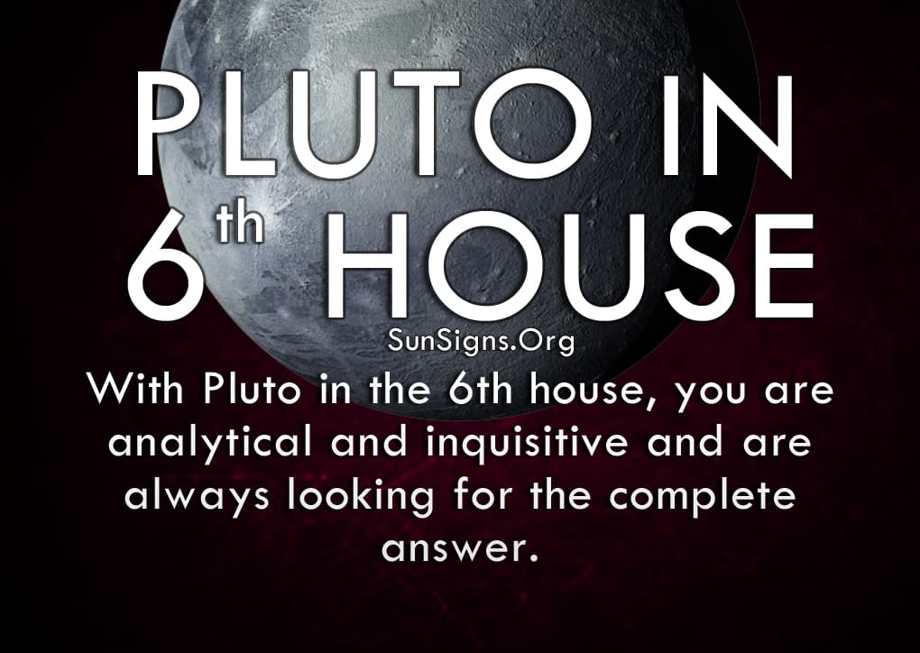 Pluto in 6th house are analytical and inquisitive