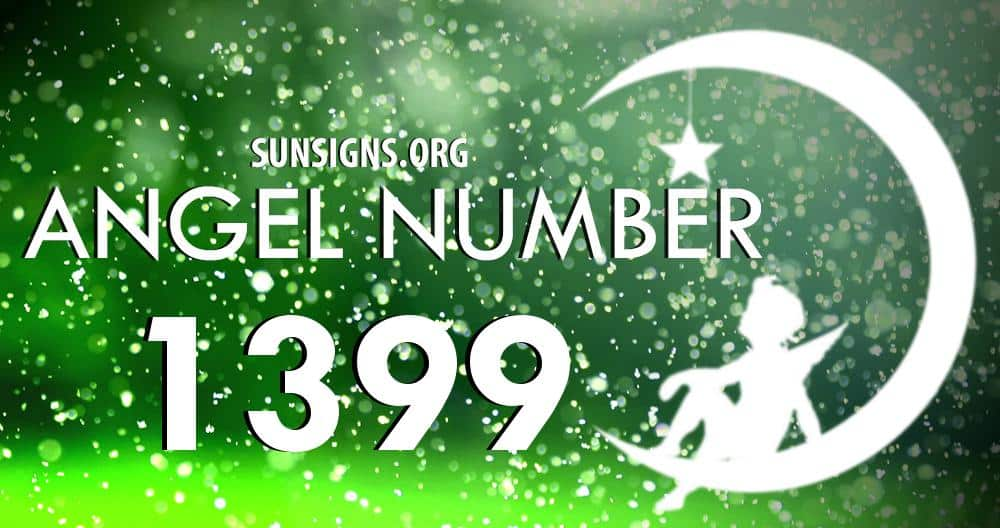 Angel Number 1399 Meaning | SunSigns Org